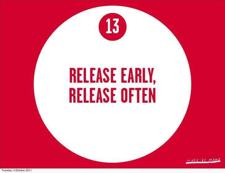 13                          RELEASE EARLY,                          RELEASE OFTENTuesday, 4 October 2011