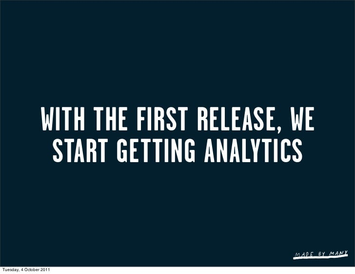 WITH THE FIRST RELEASE, WE                   START GETTING ANALYTICSTuesday, 4 October 2011