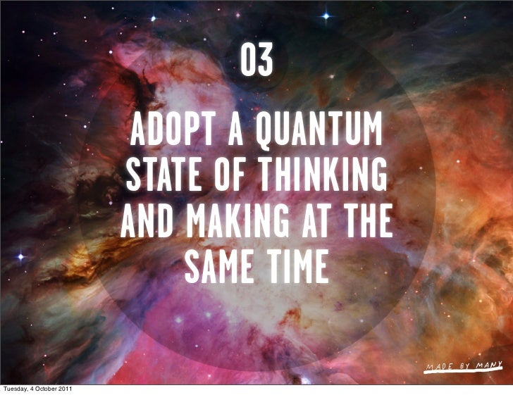 03                           ADOPT A QUANTUM                          STATE OF THINKING                          AND MAKIN...