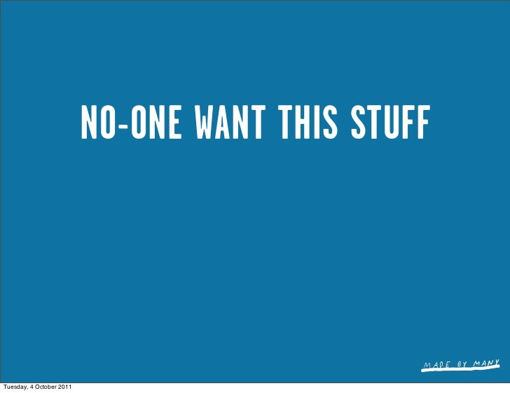 NO-ONE WANT THIS STUFFTuesday, 4 October 2011