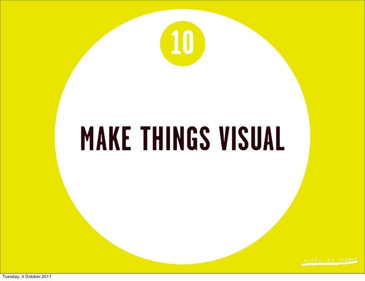 10                          MAKE THINGS VISUALTuesday, 4 October 2011