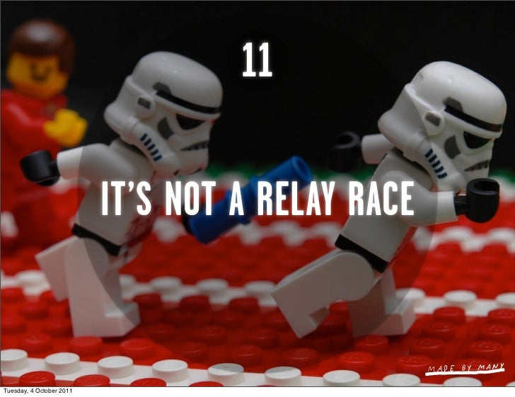 11                          IT'S NOT A RELAY RACETuesday, 4 October 2011