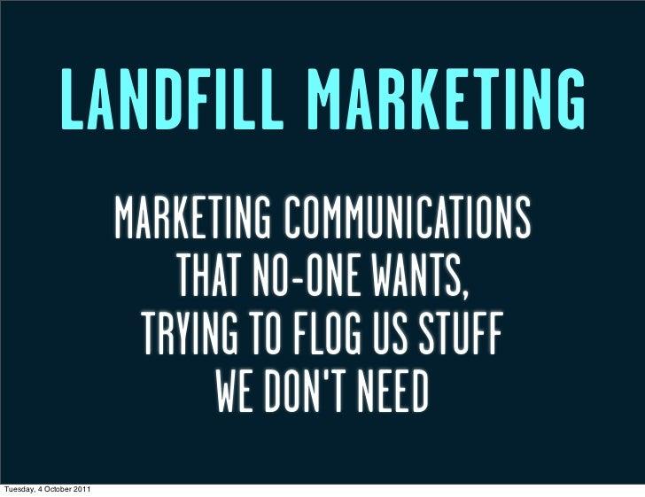 LANDFILL MARKETING                          MARKETING COMMUNICATIONS                             THAT NO-ONE WANTS,       ...