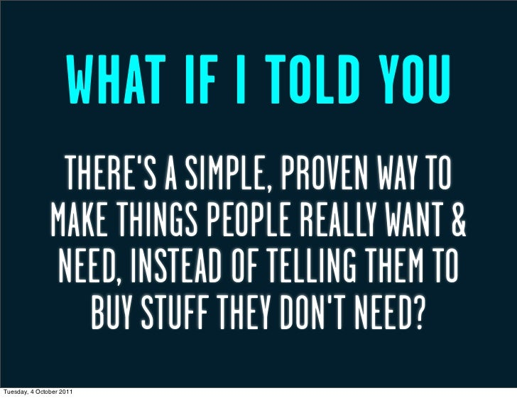 WHAT IF I TOLD YOU                THERES A SIMPLE, PROVEN WAY TO               MAKE THINGS PEOPLE REALLY WANT &           ...