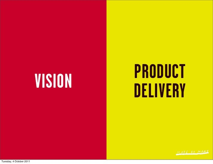 VISION   PRODUCT                                   DELIVERYTuesday, 4 October 2011