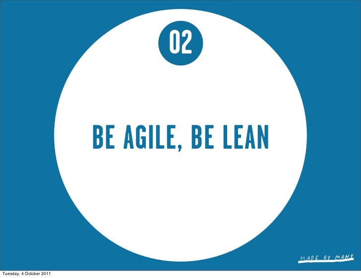 02                          BE AGILE, BE LEANTuesday, 4 October 2011
