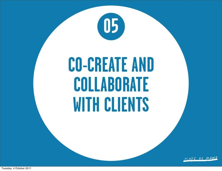 05                          CO-CREATE AND                           COLLABORATE                           WITH CLIENTSTues...