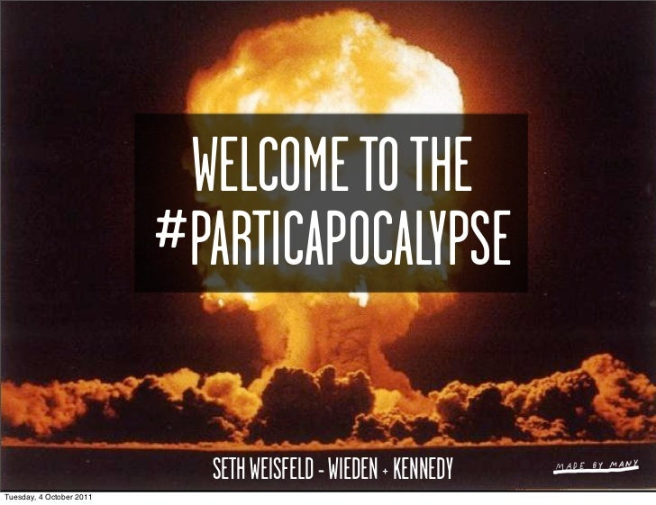 WELCOME TO THE                          #PARTICAPOCALYPSE                            SETH WEISFELD - WIEDEN + KENNEDYTuesd...