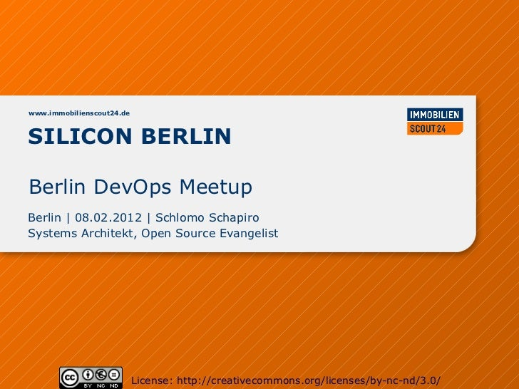 www.immobilienscout24.deSILICON BERLINBerlin DevOps MeetupBerlin | 08.02.2012 | Schlomo SchapiroSystems Architekt, Open So...