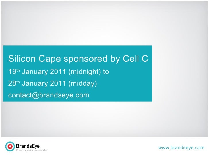 t Silicon Cape sponsored by Cell C 19 th  January 2011 (midnight) to  28 th  January 2011 (midday) [email_address]