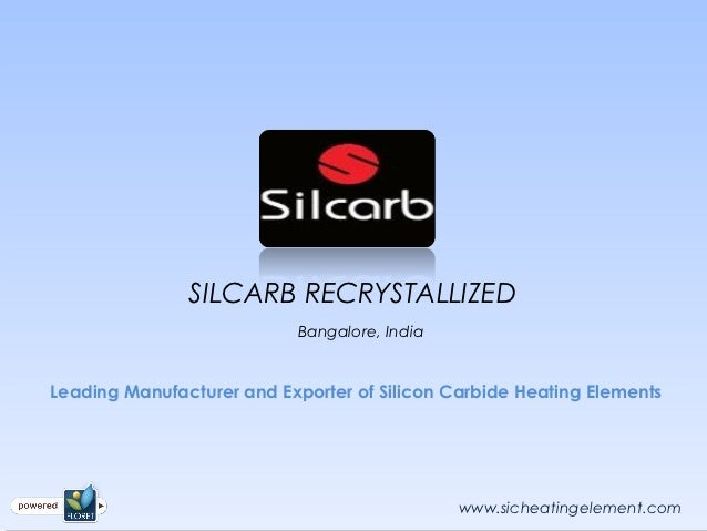 SILCARB RECRYSTALLIZED                           Bangalore, IndiaLeading Manufacturer and Exporter of Silicon Carbide Heat...
