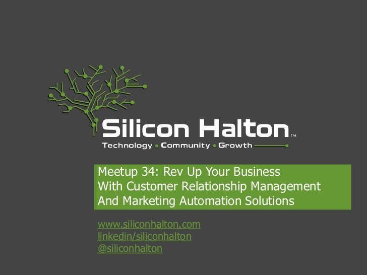 Meetup 34: Rev Up Your BusinessWith Customer Relationship ManagementAnd Marketing Automation Solutionswww.siliconhalton.co...