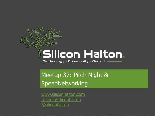 Meetup 37: Pitch Night &SpeedNetworkingwww.siliconhalton.comlinkedin/siliconhalton@siliconhalton