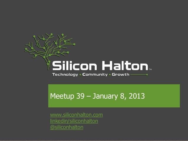 Meetup 39 – January 8, 2013www.siliconhalton.comlinkedin/siliconhalton@siliconhalton