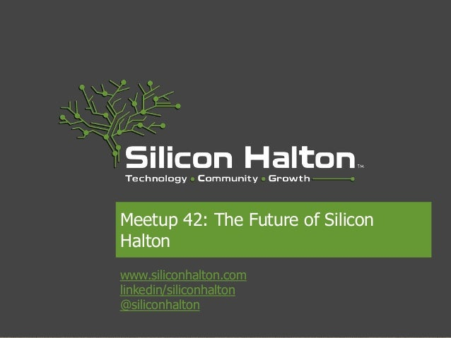 Meetup 42: The Future of SiliconHaltonwww.siliconhalton.comlinkedin/siliconhalton@siliconhalton