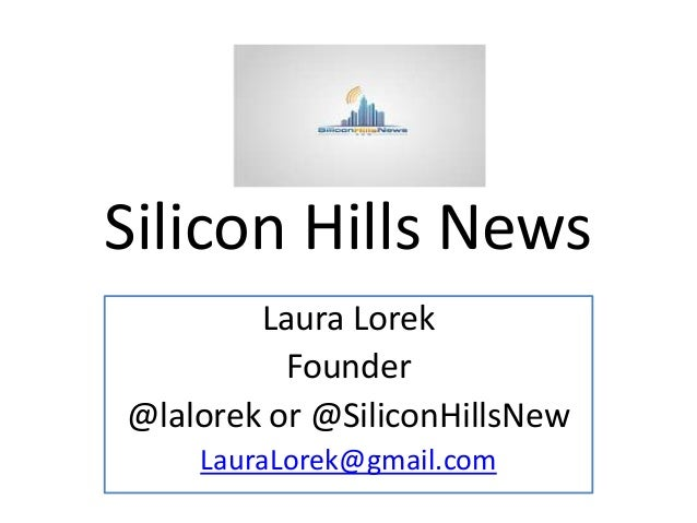Silicon Hills News Laura Lorek Founder @lalorek or @SiliconHillsNew LauraLorek@gmail.com