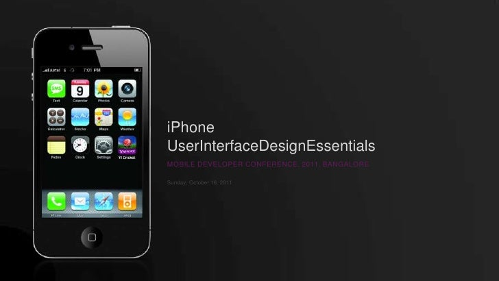 iPhone<br />UserInterfaceDesignEssentials<br />MOBILE DEVELOPER CONFERENCE, 2011, BANGALORE<br />Saturday, January 22, 201...