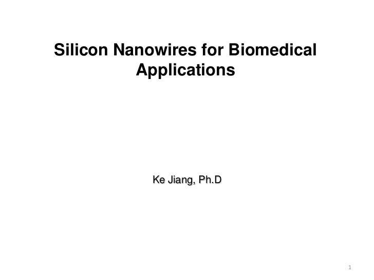 Silicon Nanowires for Biomedical          Applications           Ke Jiang, Ph.D                                   1