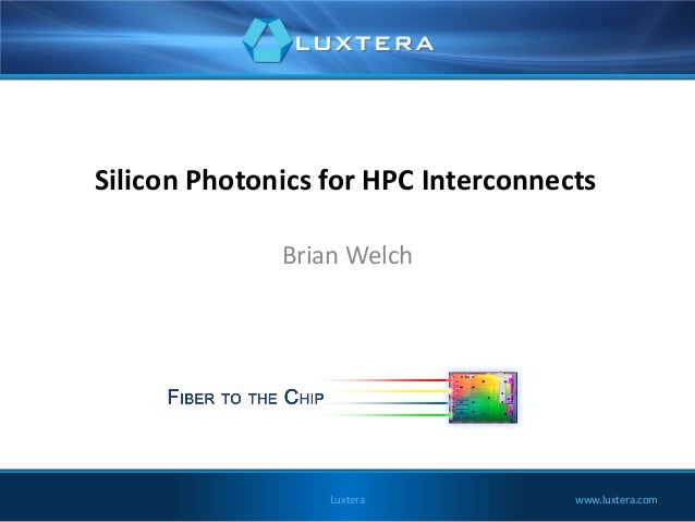 Silicon Photonics for HPC Interconnects Brian Welch  Luxtera  www.luxtera.com