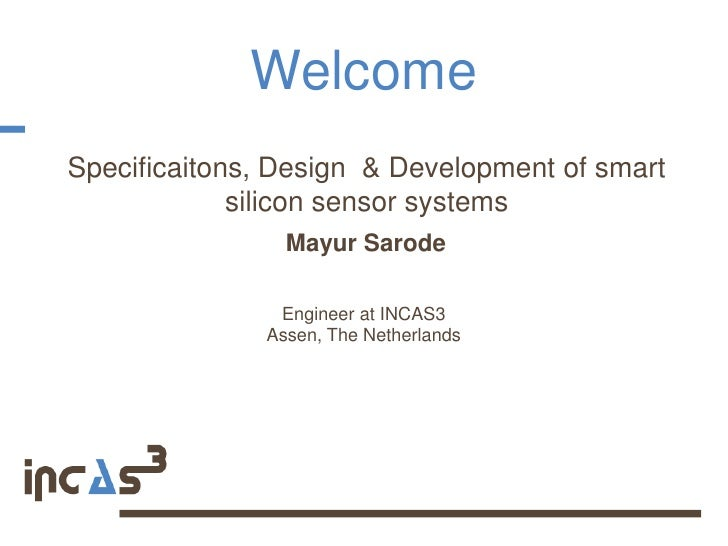 WelcomeSpecificaitons, Design & Development of smart             silicon sensor systems                Mayur Sarode       ...