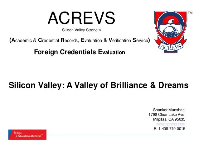 TM                 ACREVS Silicon Valley Strong TM(Academic & Credential Records, Evaluation & Verification Service)      ...