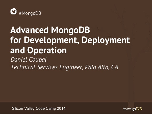 #MongoDB  Advanced MongoDB  for Development, Deployment  and Operation  Daniel Coupal  Technical Services Engineer, Palo A...