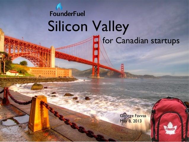 Silicon Valleyfor Canadian startupsGeorge FavvasMay 8, 2013
