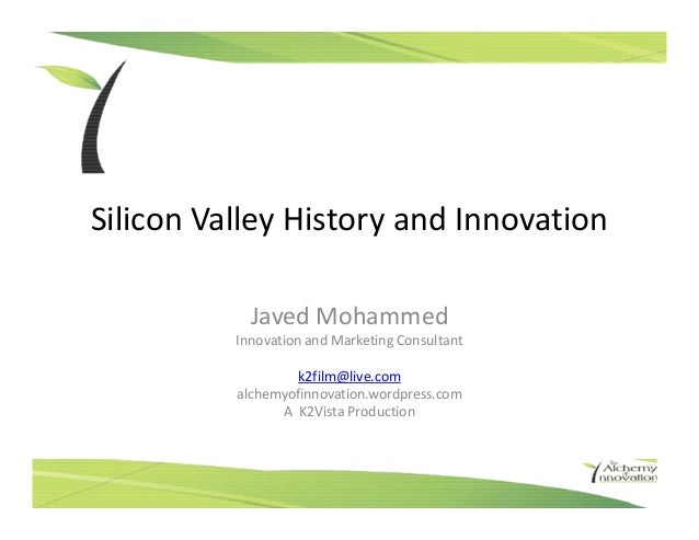 Silicon Valley History and Innovation            Javed Mohammed          Innovation and Marketing Consultant              ...