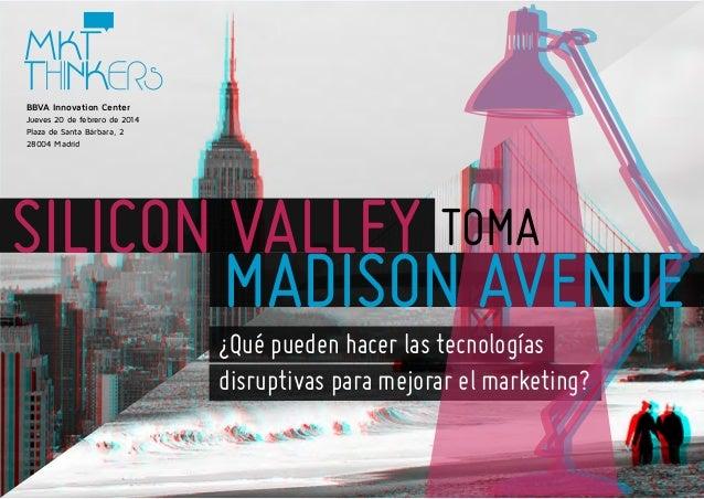 BBVA Innovation Center Jueves 20 de febrero de 2014 Plaza de Santa Bárbara, 2 28004 Madrid  SILICON VALLEY TOMA MADISON AV...