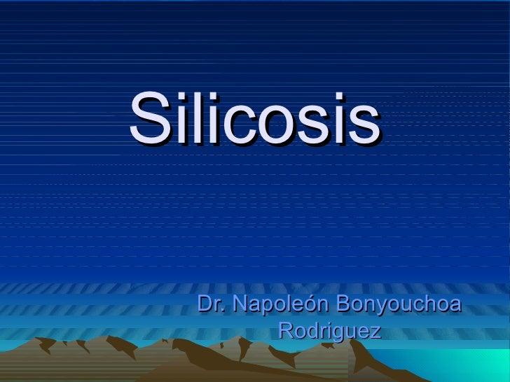 Silicosis  Dr. Napoleón Bonyouchoa         Rodriguez