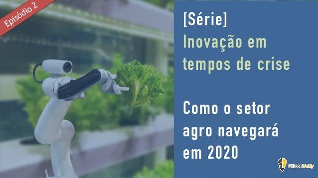 [Série] Inovação em tempos de crise Como o setor agro navegará em 2020 Episódio 2