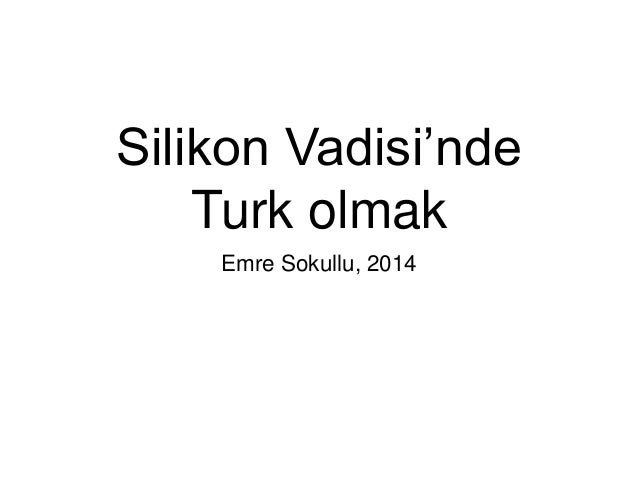 Silikon Vadisi'nde Turk olmak Emre Sokullu, 2014