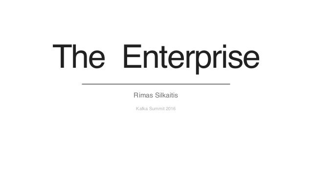 The Enterprise Kafka Summit 2016 Rimas Silkaitis
