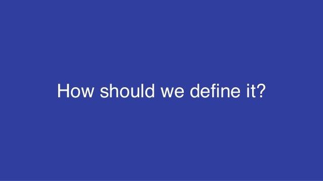 How should we define it?