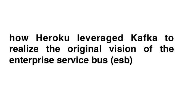 how Heroku leveraged Kafka to realize the original vision of the enterprise service bus (esb)