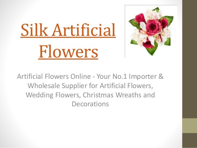 Silk Artificial Flowers Artificial Flowers Online - Your No.1 Importer & Wholesale Supplier for Artificial Flowers, Weddin...