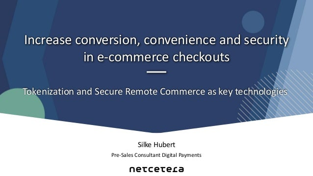 Silke Hubert Pre-Sales Consultant Digital Payments Increase conversion, convenience and security in e-commerce checkouts T...