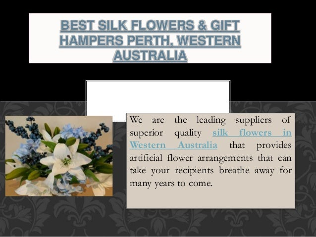 We are the leading suppliers of superior quality silk flowers in Western Australia that provides artificial We offer a wide range of gift hampers in Perth ...