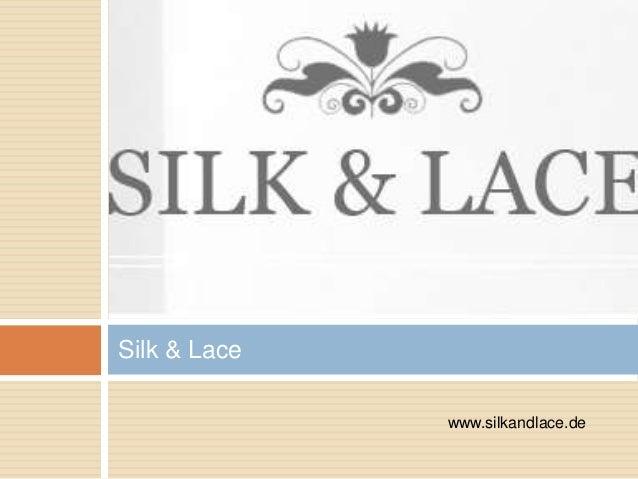 Silk & Lace www.silkandlace.de
