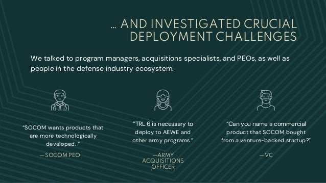 … AND INVESTIGATED CRUCIAL DEPLOYMENT CHALLENGES We talked to program managers, acquisitions specialists, and PEOs, as wel...
