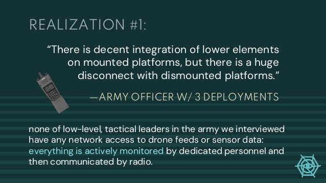 """—ARMY OFFICER W/ 3 DEPLOYMENTS """"There is decent integration of lower elements on mounted platforms, but there is a huge di..."""