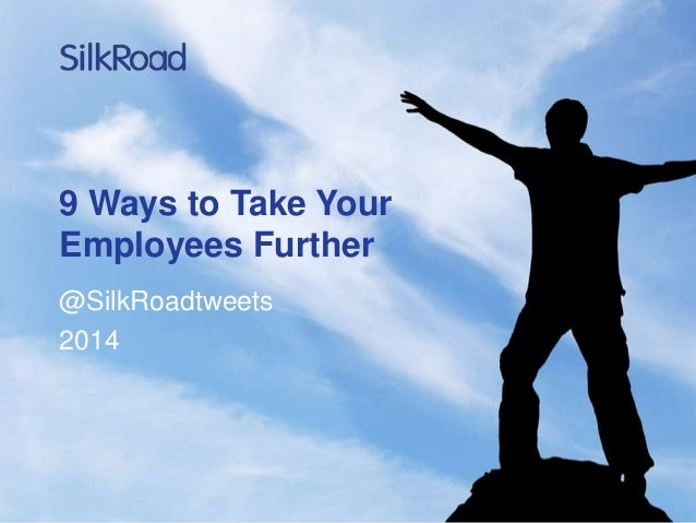 9 Ways to Take Your Employees Further @SilkRoadtweets 2014