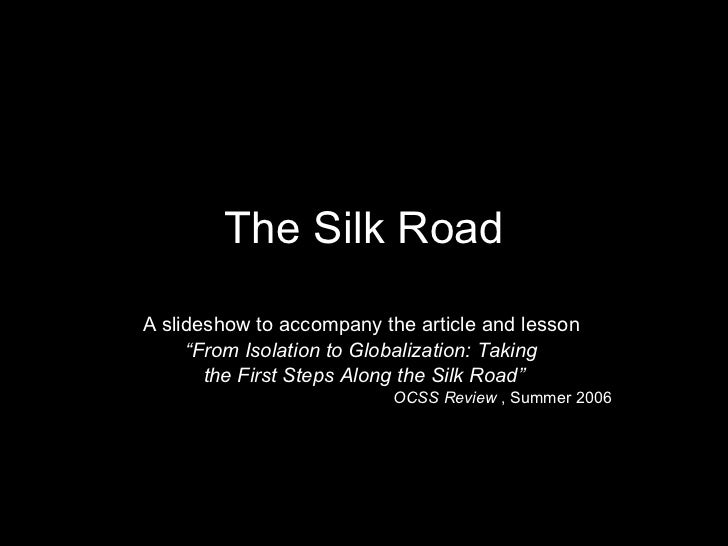 "The Silk Road A slideshow to accompany the article and lesson  "" From Isolation to Globalization: Taking  the First Steps ..."