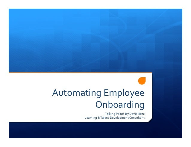 Automating Employee Onboarding Talking Points By David Berz Learning & Talent Development Consulta...