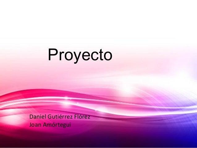 ProyectoDaniel Gutiérrez FlórezJoan Amórtegui