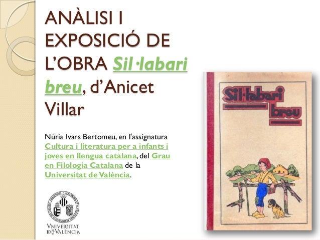 ANÀLISI IEXPOSICIÓ DEL'OBRA Sil·labaribreu, d'AnicetVillarNúria Ivars Bertomeu, en lassignaturaCultura i literatura per a ...