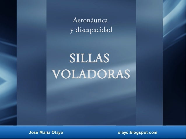 Aeronáutica  y discapacidad  SILLAS  VOLADORAS  José María Olayo olayo.blogspot.com