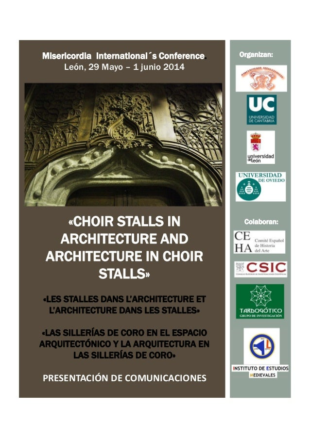 Misericordia International´s Conference. León, 29 Mayo – 1 junio 2014 «CHOIR STALLS IN ARCHITECTURE AND ARCHITECTURE IN CH...