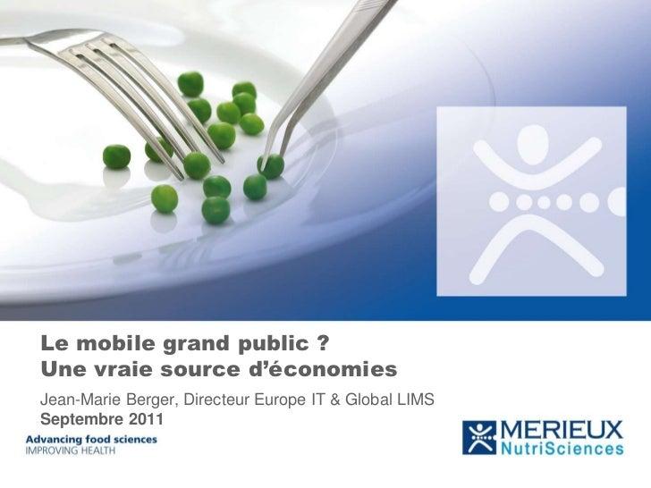 Le mobile grand public ?Une vraie source d'économiesJean-Marie Berger, Directeur Europe IT & Global LIMSSeptembre 2011