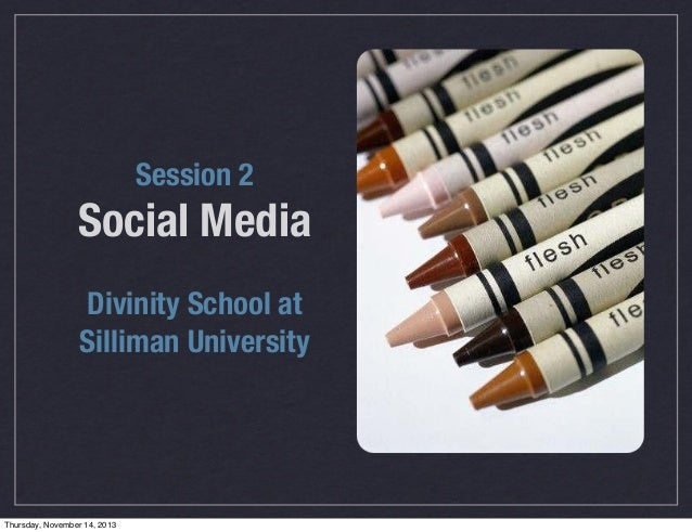 Session 2  Social Media Divinity School at Silliman University  Thursday, November 14, 2013